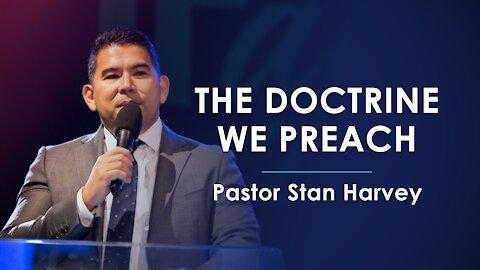 The Doctrine We Preach - Pastor Stan Harvey