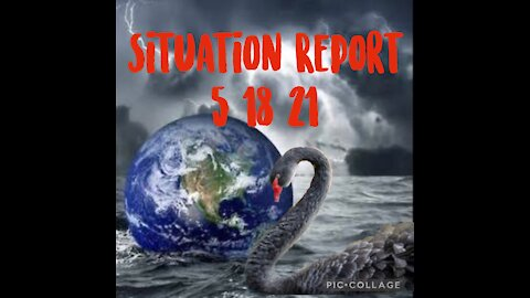SITUATION REPORT 5/18/21