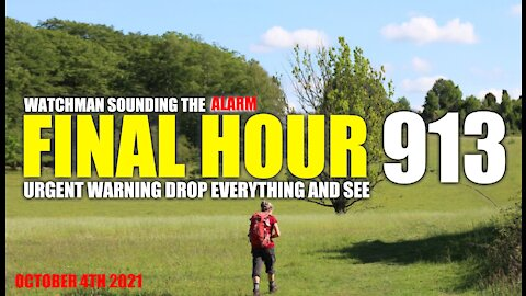 FINAL HOUR 913 - URGENT WARNING DROP EVERYTHING AND SEE - WATCHMAN SOUNDING THE ALARM