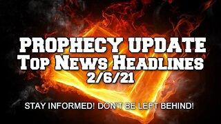 Prophecy Update Top News Headlines - 2/6/21