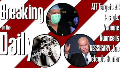 ATF Targets AR Pistols, Vaccine Nuance is NESSISARY, Joe Defends Hunter: Breaking On The Daily #42