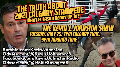 The Kevin J. Johnston Show The Truth About 2021 Calgary Stampede What Is Jason Kenny Up Too?