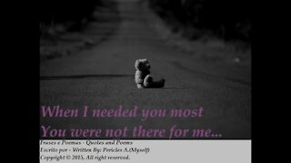 When I needed you most, you were not there [Quotes and Poems]