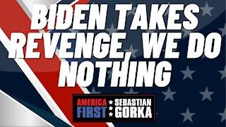 Biden takes revenge, we do nothing. Sebastian Gorka on AMERICA First