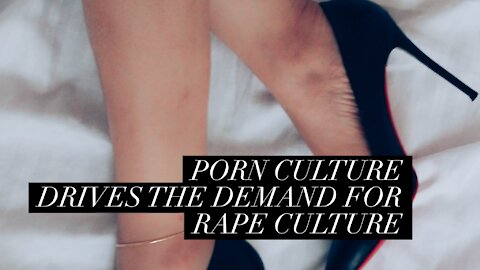 Porn Culture Drives The Demand For Sex Trafficking