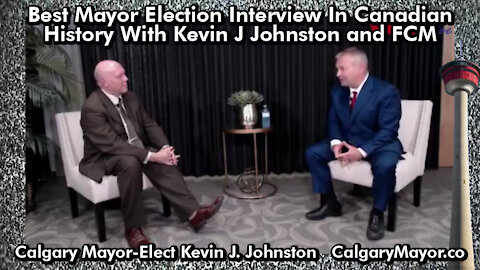 Best Mayor Election Interview In Canadian History With Kevin J Johnston and FCM