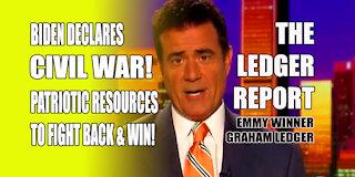 Biden Declares Civil War! Patriotic Resources to Fight Back & Win! Ledger Report 1157