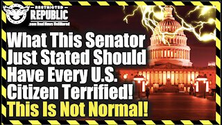 What This Senator Just Stated Should Have Every U.S. Citizen Terrified! This Isn't Normal!