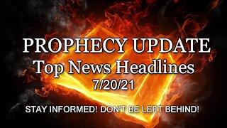 Prophecy Update Top News Headlines - 7/20/21