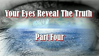 Your Eyes Reveal The Truth ... Part Four