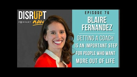 Disrupt Now Podcast Ep. 76, Why Getting a Coach is Important for People Who Want MORE Out of Life
