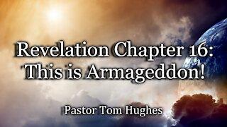 Revelation 16: This is Armageddon!