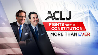 ACLJ Fights for the Constitution - More Than Ever