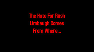 The Hate For Rush Limbaugh Comes From Where... 2-17-2021