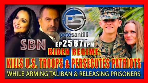 EP 2587-6PM BIDEN REGIME KILLS U.S. TROOPS & PERSECUTES PATRIOTS