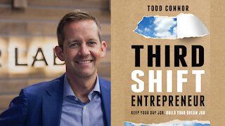 Third Shift Entrepreneur: Keep Your Day Job, Build Your Dream Job, Todd Connor