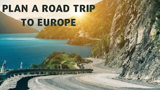 Plan A Road Trip To Europe