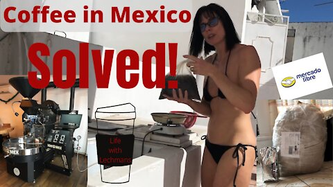 Episode 59- French Roast Coffee In Mexico!