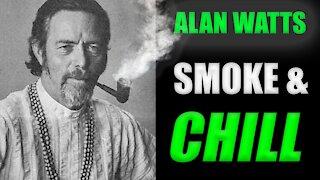 Alan Watts - Smoke and Chill - MIND BLOWING!