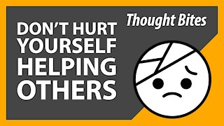 Don't Hurt Yourself Helping Others