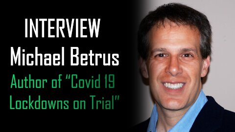 """INTERVIEW - Michael Betrus, Author of """"Covid 19 Lockdowns on Trial"""""""
