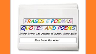 Funny news: Man burn the hole! [Quotes and Poems]