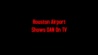 Houston Airport Shows OAN On TV 3-5-2021