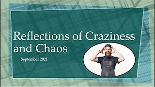 Reflections of CRAZINESS and CHAOS