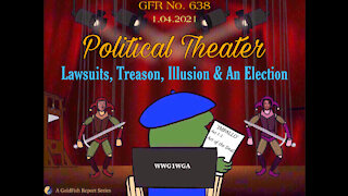 The GoldFish Report No. 638 Political Theater - Lawsuits, Treason, Illusion & An Election