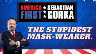 The stupidest mask-wearer. Sebastian Gorka on AMERICA First