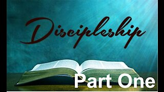 Discipleship Part One - What Is A True Disciple of Jesus Christ?