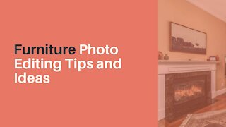 Furniture Photo Editing Tips and Ideas