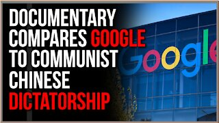 Documentary Shows How GOOGLE Resembles Communist CHINA With Surveillance