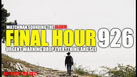 FINAL HOUR 926 - URGENT WARNING DROP EVERYTHING AND SEE - WATCHMAN SOUNDING THE ALARM