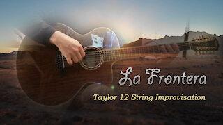 La Frontera - Taylor 12 String Improvisation