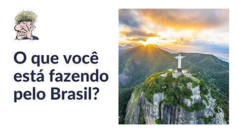 O que você está fazendo pelo Brasil?