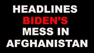 HEADLINES: BIDEN'S BOTCHED WITHDRAWAL OPERATION