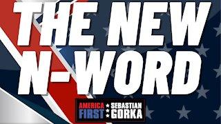 The new N-word. Sebastian Gorka on AMERICA First