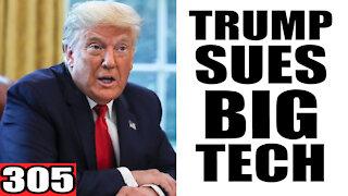 305. Trump SUES Big Tech!