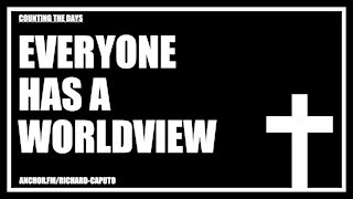 Everyone Has A Worldview