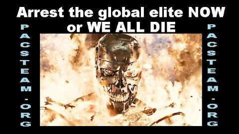 Arrest the global elite NOW or WE ALL DIE