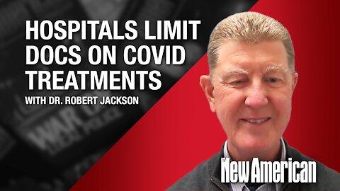 Hospitals Hurting Patients, Limiting Docs on COVID Treatments