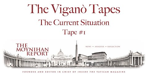 The Vigano Tapes #1: Introduction and The Current Situation