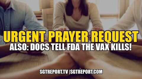 *URGENT PRAYER REQUEST!!* AND DOCS TELL FDA THE VAX KILLS