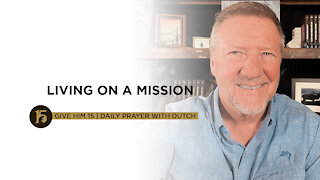 Living on a Mission   Give Him 15: Daily Prayer with Dutch   July 14