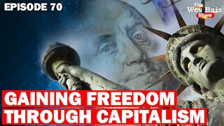 Ep.70 Gaining Freedom Through Capitalism