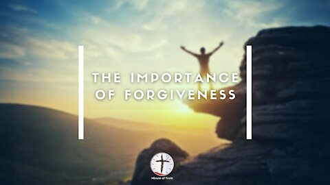 The Importance of Forgiveness   Minute of Truth