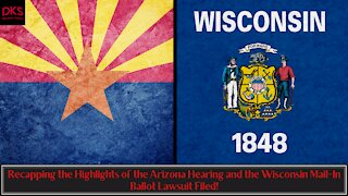 Recapping the Highlights of the Arizona Hearing and the Wisconsin Mail-In Ballot Lawsuit Filed!