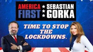 Time to stop the lockdowns. Trish Regan with Sebastian Gorka on AMERICA First