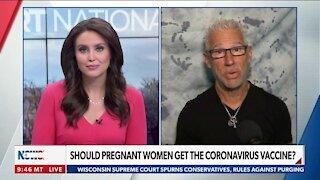 SHOULD PREGNANT WOMEN GET THE CORONAVIRUS VACCINE?